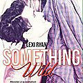 Something wild de lexi ryan [reckless and wild tome 0.5]