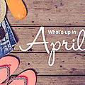 What's up in april?