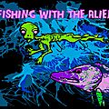 Fishing with the aliens !