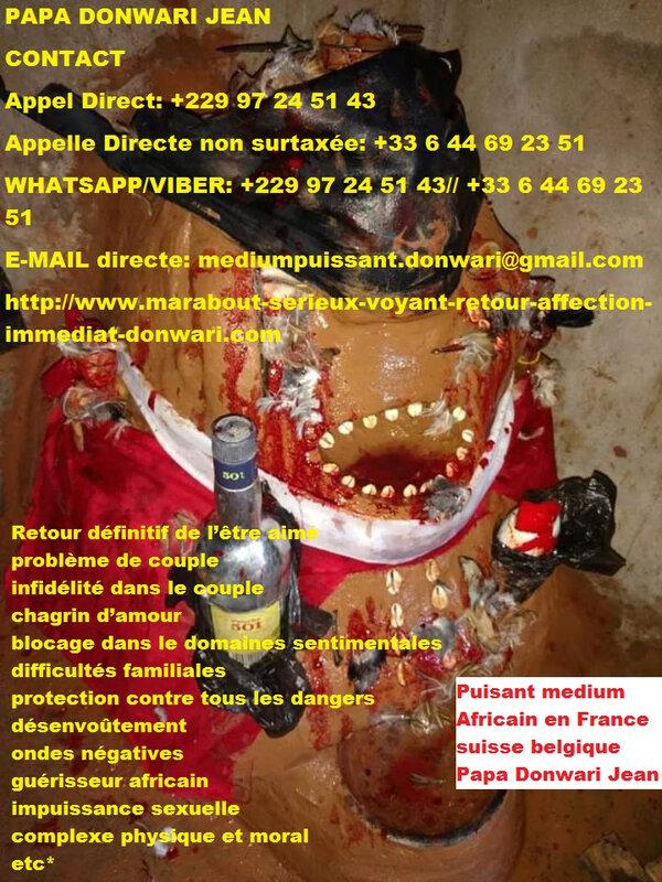 puissant maître marabout africain celebre rituel du retour affectif et du rituels d'argent rapide papa donwari