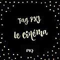 Tag #22 - tag pkj du cinéma