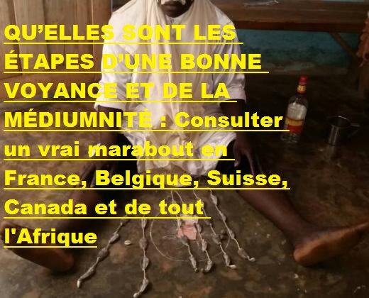 Consulter un vrai marabout en france, Belgique, suisse, canada et de tout l'Afrique: qu'elles sont les étapes d'une bonne voyanc