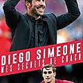 Diego simeone. mes secrets de coach