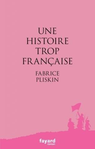 UNE HISTOIRE TROP FRANÇAISE - Fabrice PLISKIN