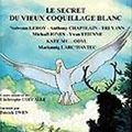 LE SECRET DU VIEUX COQUILLAGE BLANC (cd)- Collectif