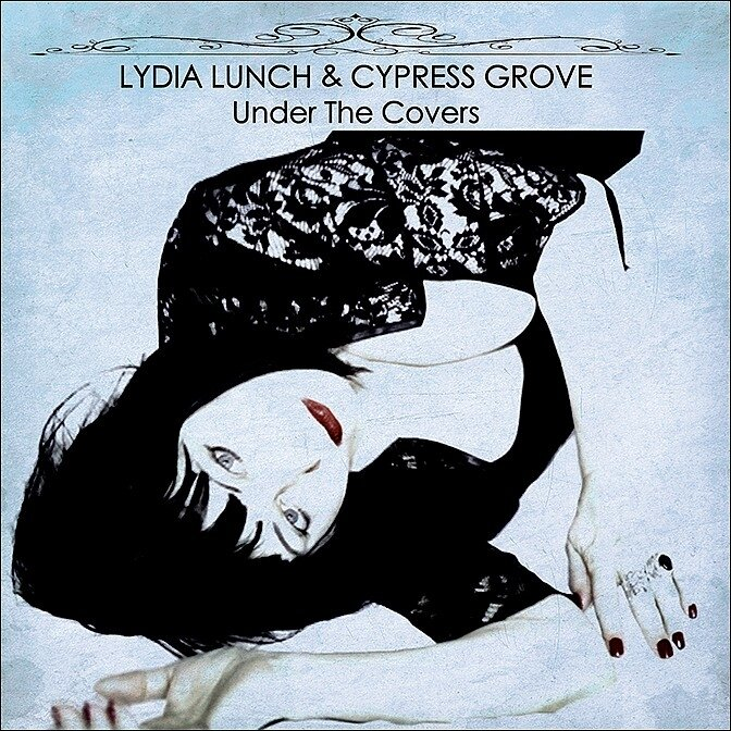 Lydia-Lunch-Cypress-Grove-Under-the-Covers