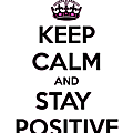 Keep calm and stay positive !