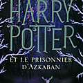 Harry potter, tome 3 : harry potter et le prisonnier d'azkaban (harry potter and the prisoner of azkaban) - j. k. rowling