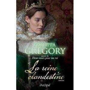 La reine clandestine Philippa Gregory Lectures de Liliba
