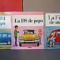 Des petits livres sixties édités par odège : la r4 de papa, la ds de papa et la fiat 500 de maman !