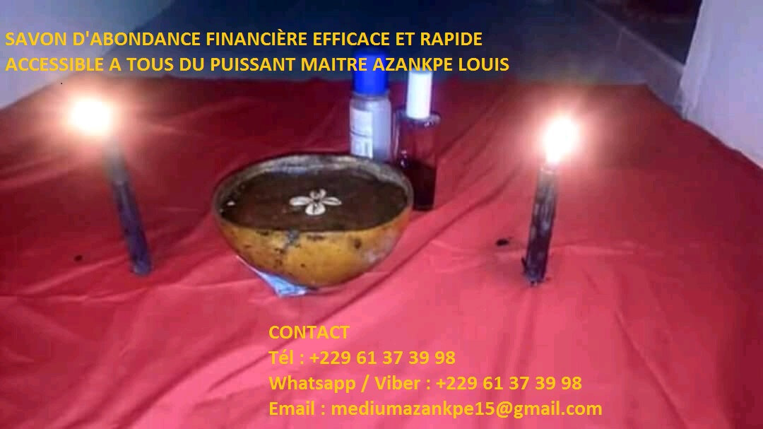 SAVON D'ABONDANCE FINANCIÈRE EFFICACE ET RAPIDE DU MEDIUM AFRICAIN SERIEUX AZANKPE LOUIS ACCESSIBLE A TOUS