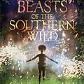 Beasts of the southern wild, de benh zeitlin