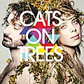 Cats on trees : de la pop audacieuse et envoutante!!