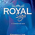 Royal saga #1 - commande-moi > geneva lee