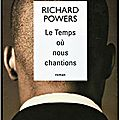 Richard powers - le temps où nous chantions