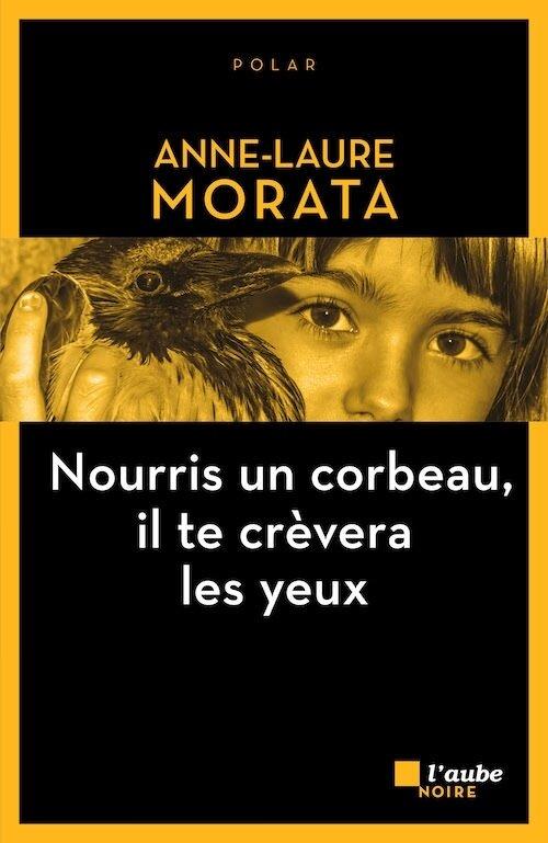 Nourris un corbeau il te crèvera les yeux d'Anne Laure Morata