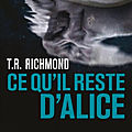 Ce qu'il reste d'alice, de t.r. richmond