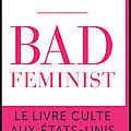 Bad feminist - roxane gay - editions denoël