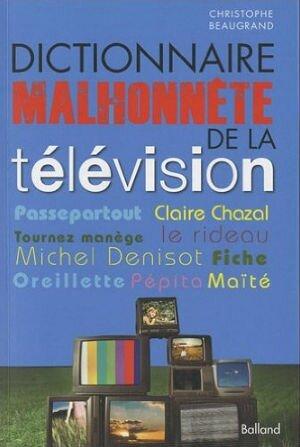 Dictionnaire malhonnête de la télévision de Christophe Beaugrand
