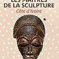 Les maîtres de la sculpture de côte d'ivoire. questions sur les arts premiers en regard à l'exposition du musée du quai branly.