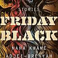 Friday black (nana kwame adjei-brenyah)