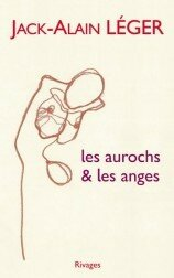 Jack-Alain Léger, Les aurochs et les anges