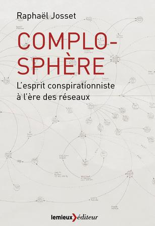 Complosphère l'esprit conspirationniste à l'ère des réseaux-Raphael Josset
