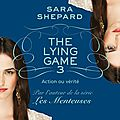 The lying game t3 : action ou vérité, sara shepard