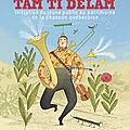 Tam ti delam - initiation du jeune public au patrimoine de la chanson québécoise - livre + cd