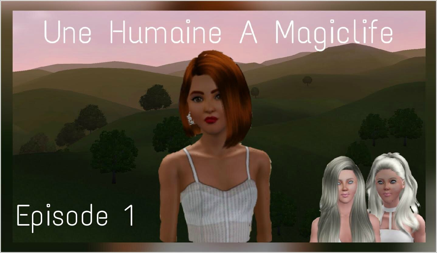Une humaine à MagicLife - Episode 1