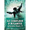 ~ artemis fowl, t.7 : le complexe d'atlantis - eoin colfer