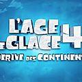 L'age de glace 4 : la dérive des continents