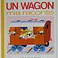 Livre collection ... un wagon m'a raconte (1970) * alain grée